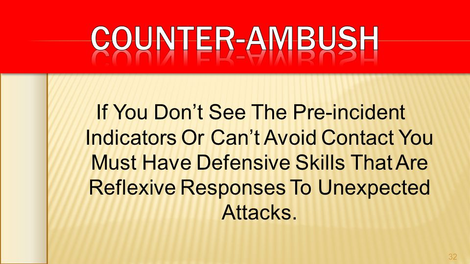 If You Dont See The Pre-incident Indicators Or Cant Avoid Contact You Must Have Defensive Skills That Are Reflexive Responses To Unexpected Attacks. 3