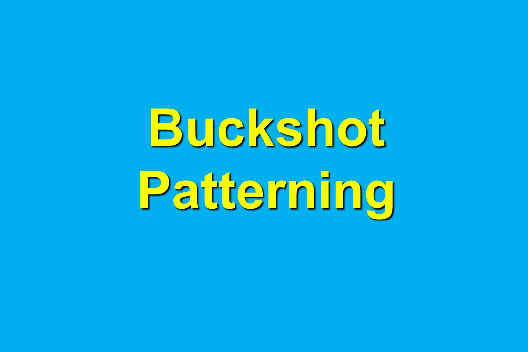 Buckshot Patterning