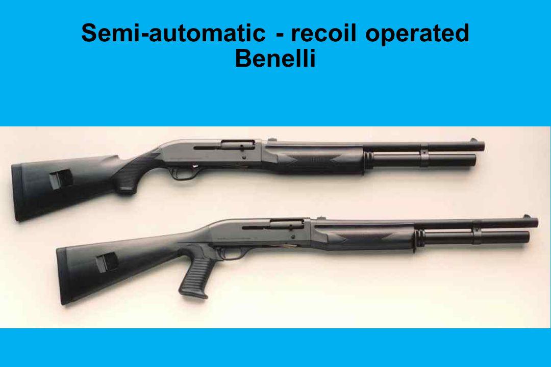 Semi-automatic - recoil operated Benelli