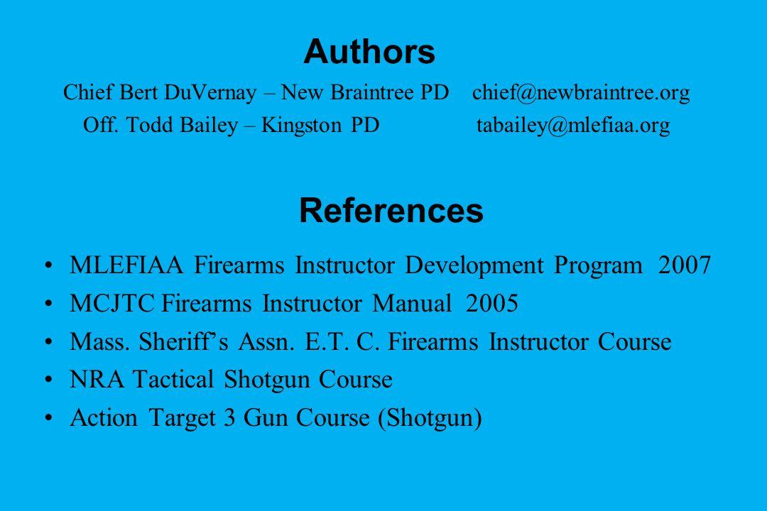 Authors Chief Bert DuVernay – New Braintree PD chief@newbraintree.org Off. Todd Bailey – Kingston PD tabailey@mlefiaa.org References MLEFIAA Firearms