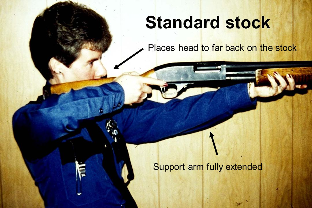 Standard stock Places head to far back on the stock Support arm fully extended