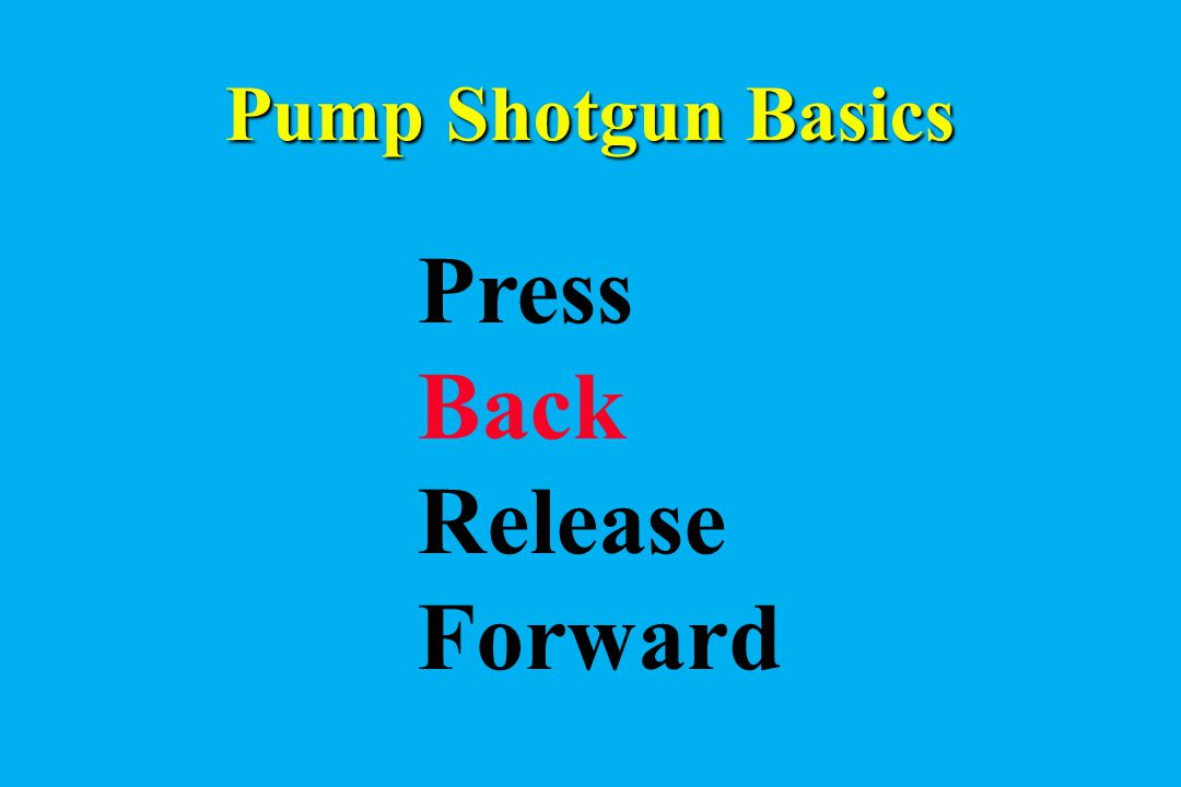 Pump Shotgun Basics Press Back Release Forward