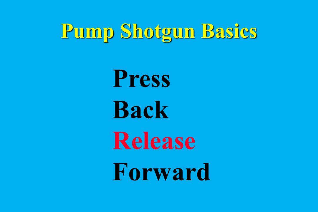 Pump Shotgun Basics Press Back Release Forward