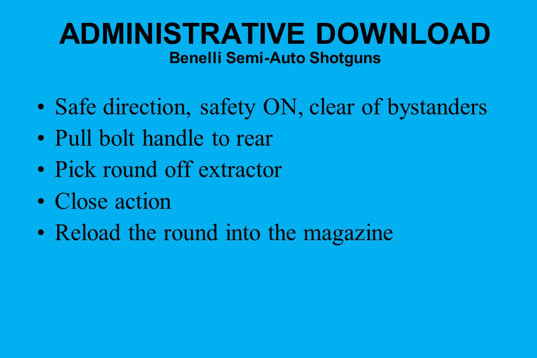ADMINISTRATIVE DOWNLOAD Benelli Semi-Auto Shotguns Safe direction, safety ON, clear of bystanders Pull bolt handle to rear Pick round off extractor Cl