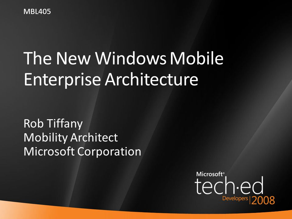 1 The New Windows Mobile Enterprise Architecture Rob Tiffany Mobility Architect Microsoft Corporation MBL405