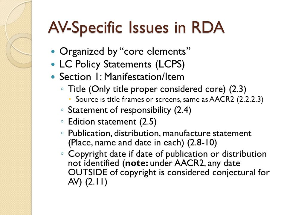AV-Specific Issues in RDA Organized by core elements LC Policy Statements (LCPS) Section 1: Manifestation/Item Title (Only title proper considered cor