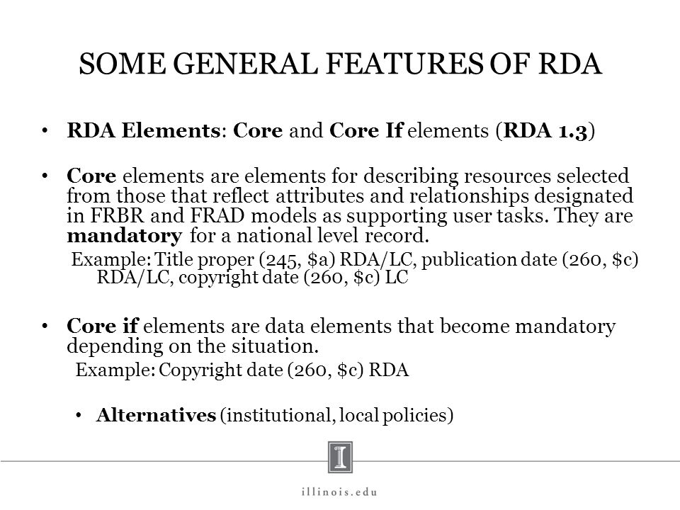 SOME GENERAL FEATURES OF RDA RDA Elements: Core and Core If elements (RDA 1.3) Core elements are elements for describing resources selected from those