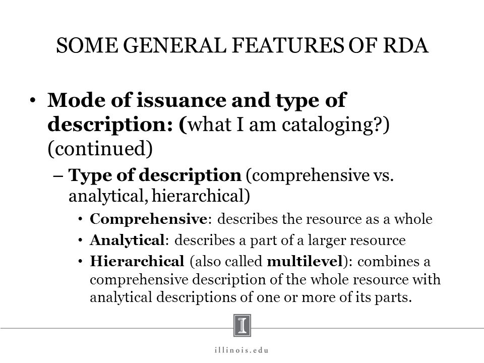SOME GENERAL FEATURES OF RDA Mode of issuance and type of description: (what I am cataloging?) (continued) – Type of description (comprehensive vs. an