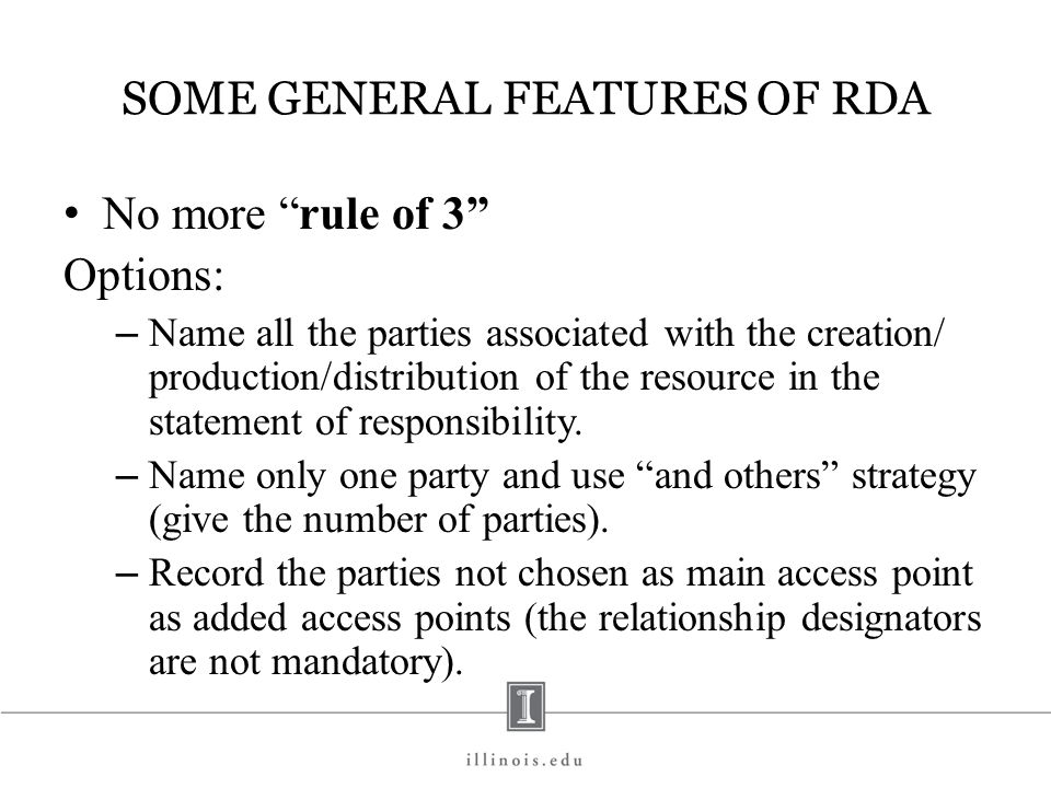SOME GENERAL FEATURES OF RDA No more rule of 3 Options: – Name all the parties associated with the creation/ production/distribution of the resource i