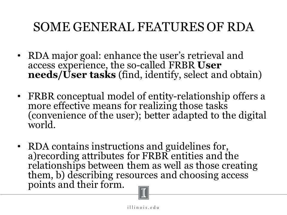 SOME GENERAL FEATURES OF RDA RDA major goal: enhance the users retrieval and access experience, the so-called FRBR User needs/User tasks (find, identi