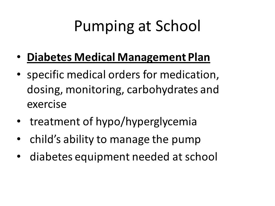 Pumping at School Diabetes Medical Management Plan specific medical orders for medication, dosing, monitoring, carbohydrates and exercise treatment of