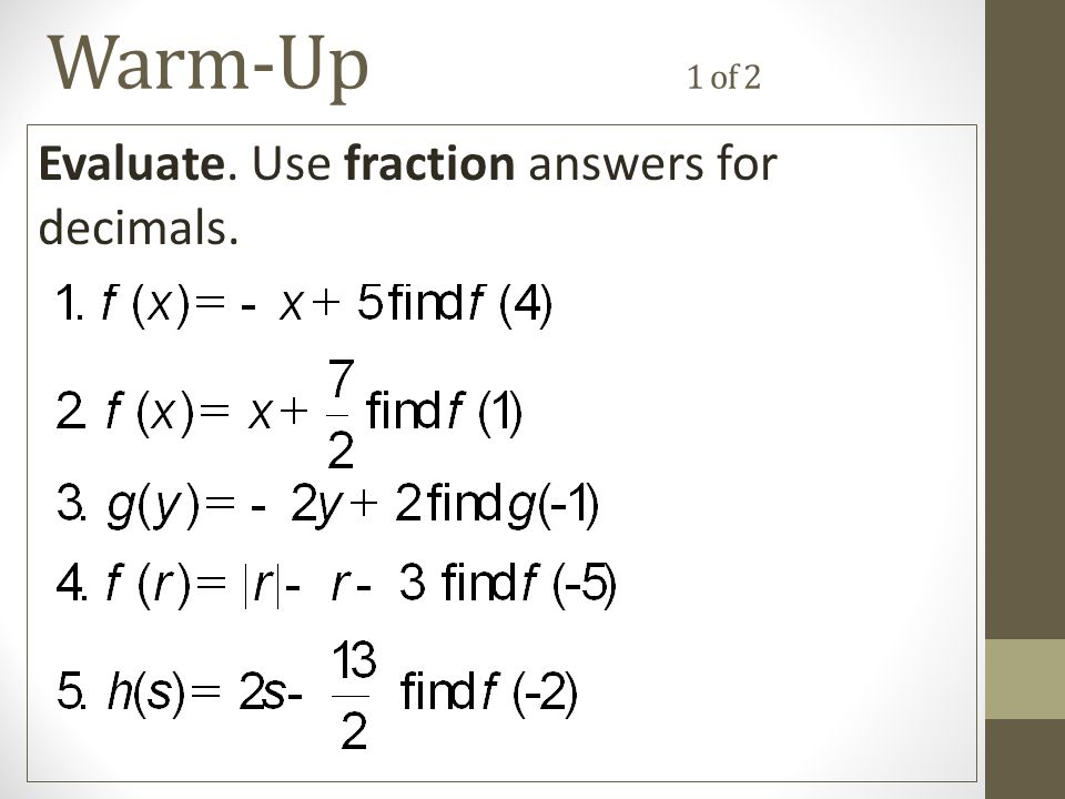 Warm-Up 1 of 2 Evaluate. Use fraction answers for decimals.