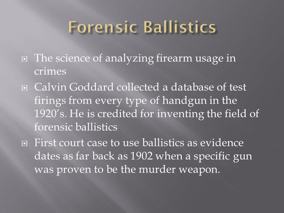 The study of projectiles from the time of the shooting to the time of the impact with the target 4 categories Internal ballistics – the study of what caused the projectile to originally accelerate Transition ballistics – the study of the projectiles behavior when it leaves the barrel External ballistics – the study of the projectile through the air Terminal ballistics – the study of the bullets impact No two firearms even those of the same make and model will produce the same marks on fired bullets making it easy to identify murder weapons