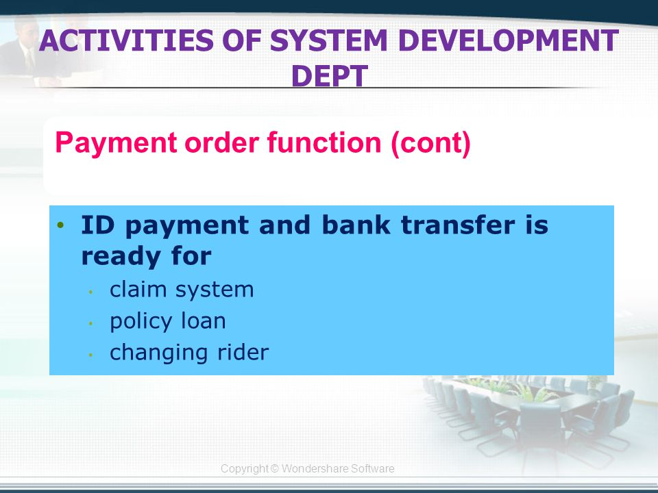 Copyright © Wondershare Software ID payment and bank transfer is ready for claim system policy loan changing rider ACTIVITIES OF SYSTEM DEVELOPMENT DEPT Payment order function (cont)