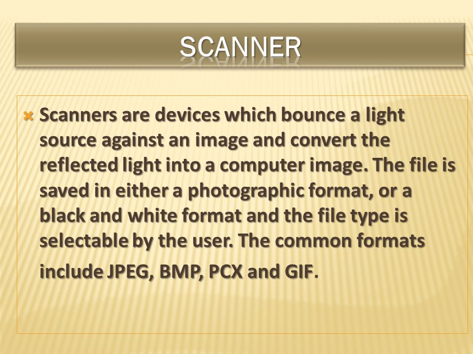 Scanners are devices which bounce a light source against an image and convert the reflected light into a computer image.