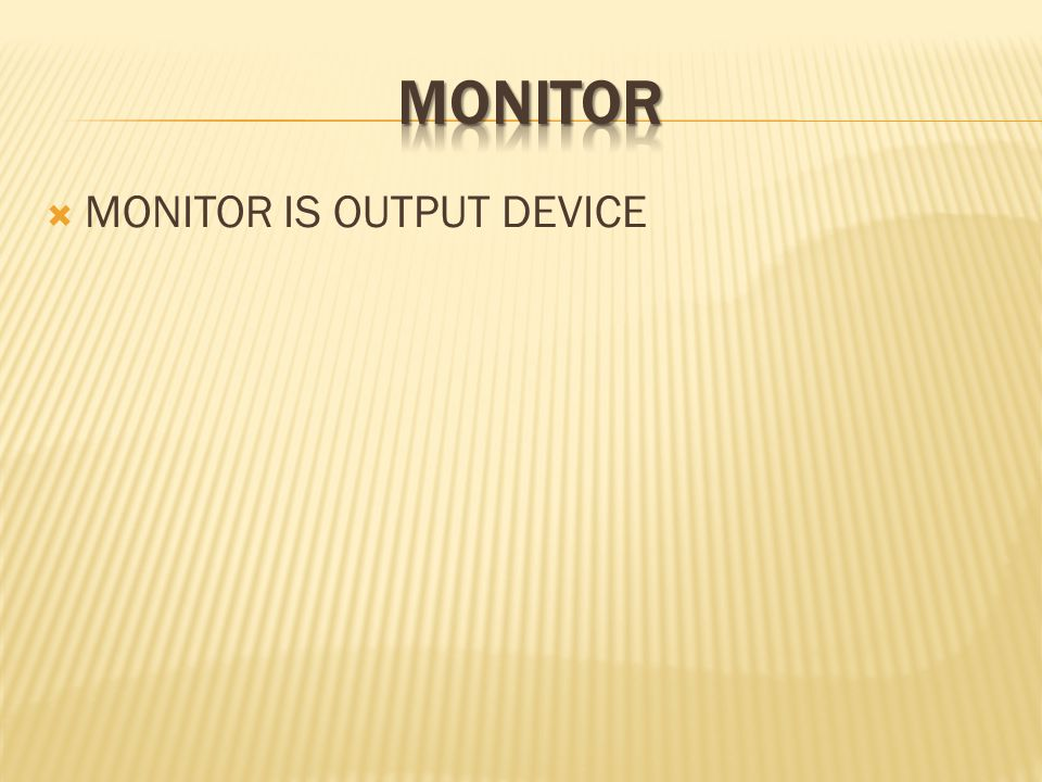 MONITOR IS OUTPUT DEVICE
