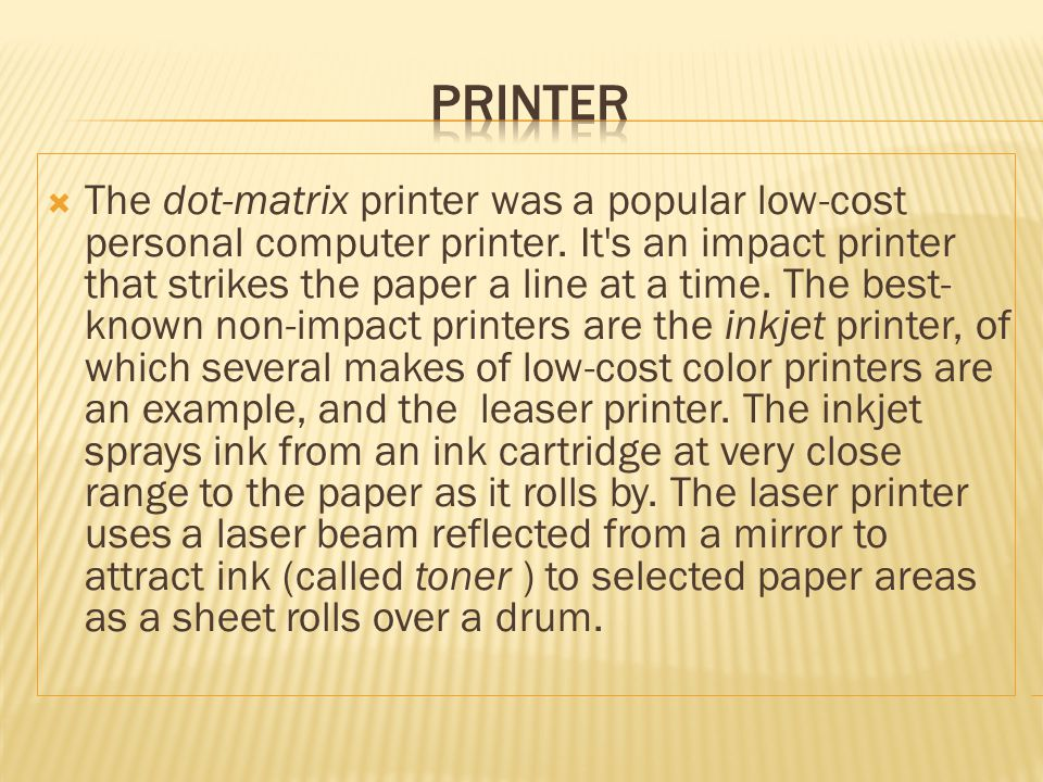 The dot-matrix printer was a popular low-cost personal computer printer.