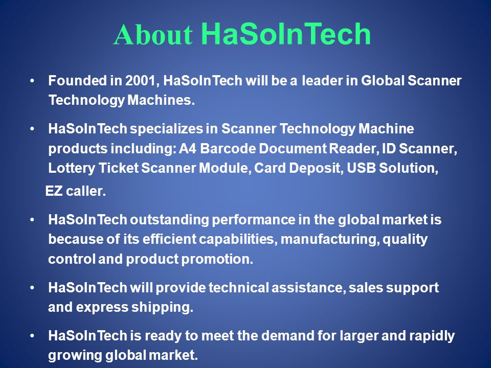 About HaSoInTech Founded in 2001, HaSoInTech will be a leader in Global Scanner Technology Machines.