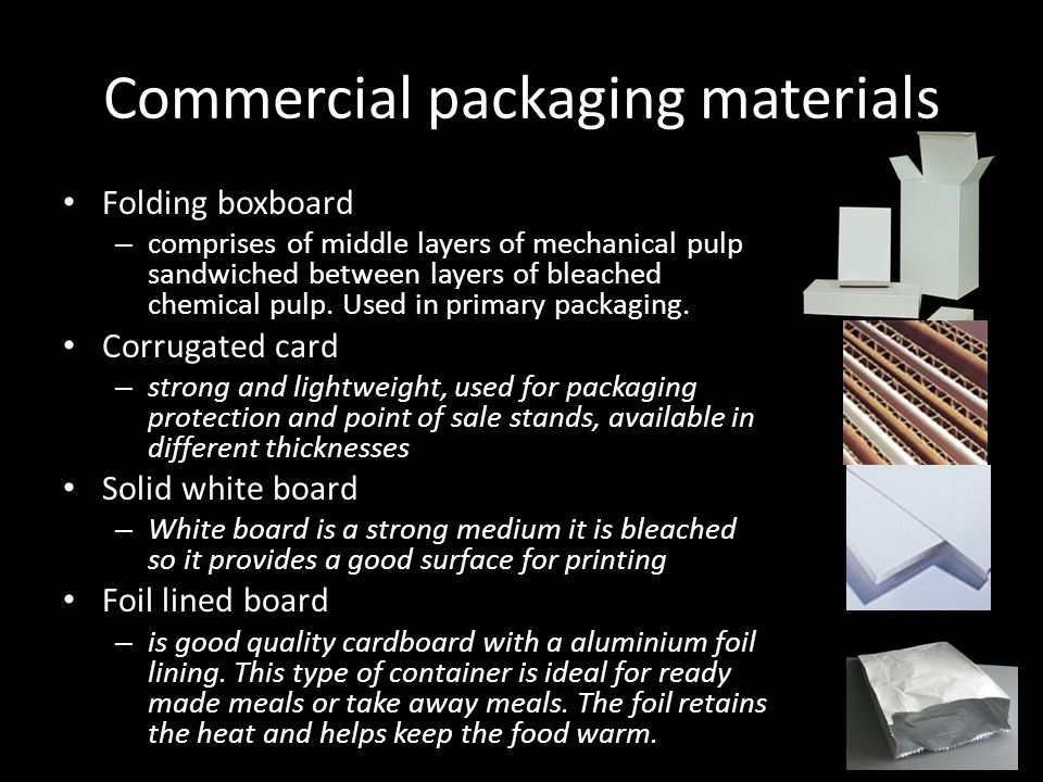Commercial packaging materials Folding boxboard – comprises of middle layers of mechanical pulp sandwiched between layers of bleached chemical pulp. U