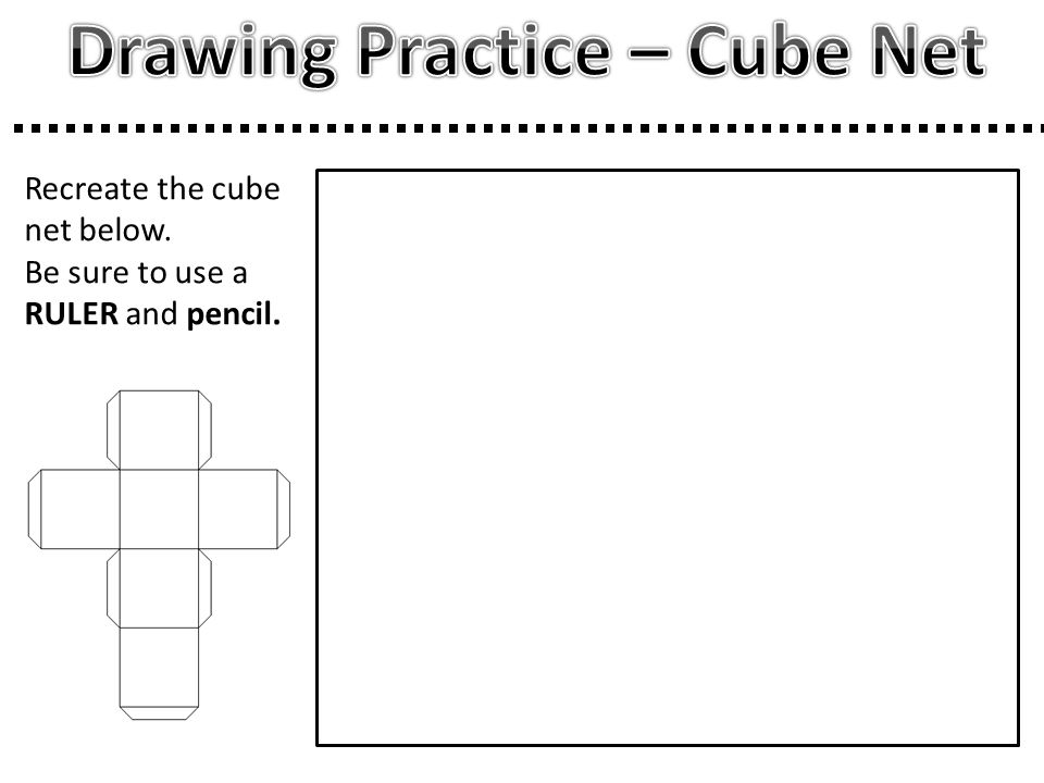 Recreate the cube net below. Be sure to use a RULER and pencil.