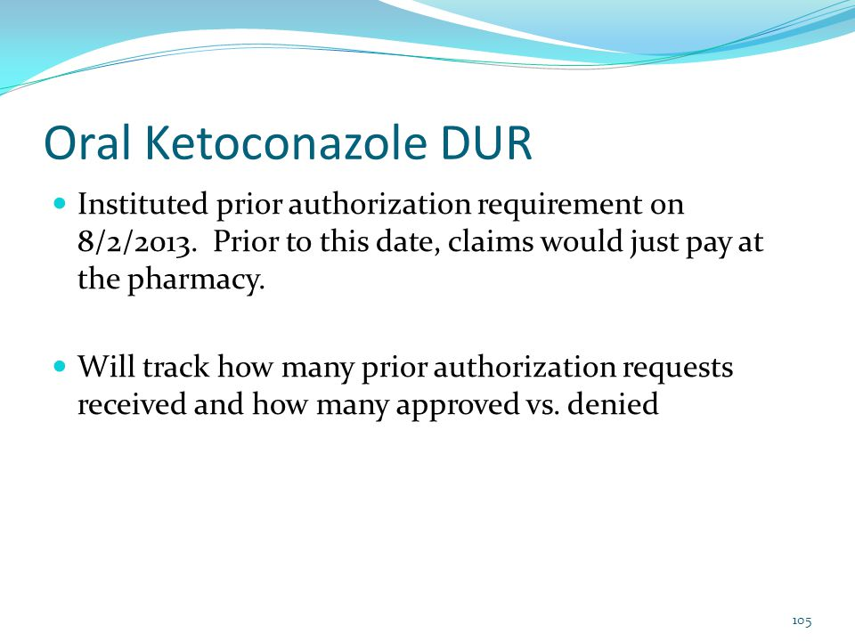 Oral Ketoconazole DUR Instituted prior authorization requirement on 8/2/2013. Prior to this date, claims would just pay at the pharmacy. Will track ho