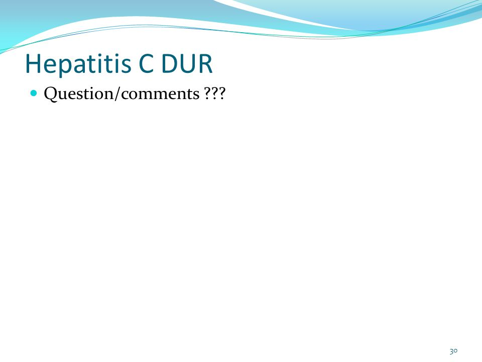 Hepatitis C DUR Question/comments ??? 30