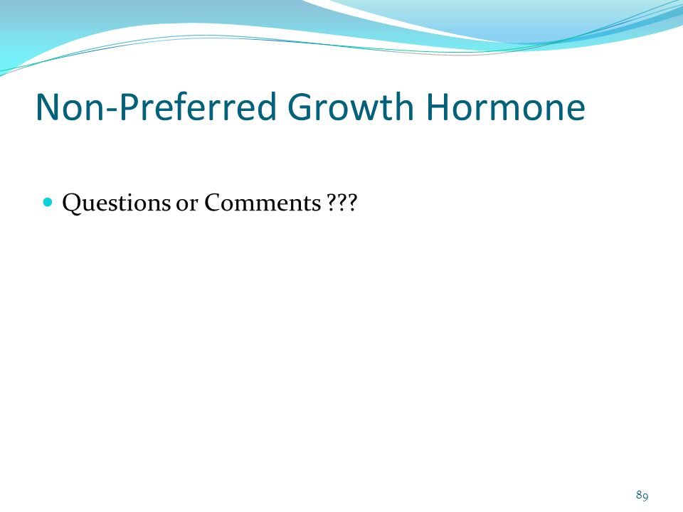 Non-Preferred Growth Hormone Questions or Comments ??? 89