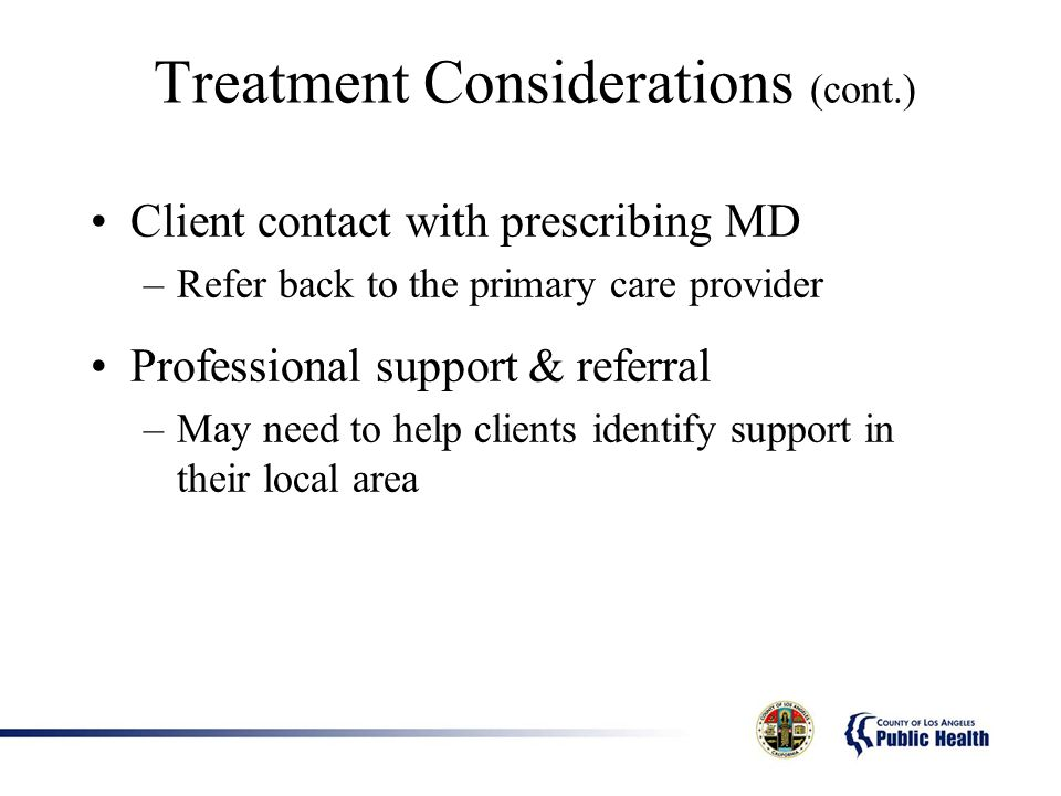 Client contact with prescribing MD –Refer back to the primary care provider Professional support & referral –May need to help clients identify support in their local area