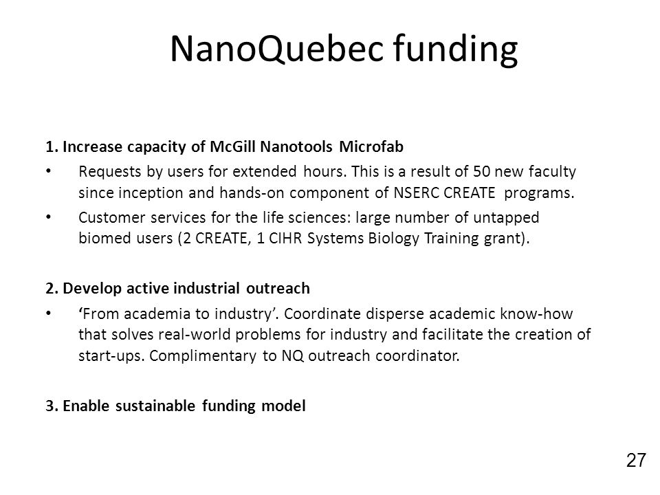 NanoQuebec funding 1. Increase capacity of McGill Nanotools Microfab Requests by users for extended hours. This is a result of 50 new faculty since in