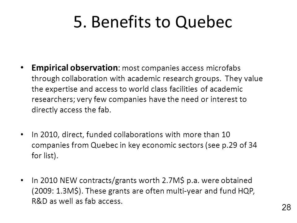 5. Benefits to Quebec Empirical observation: most companies access microfabs through collaboration with academic research groups. They value the exper