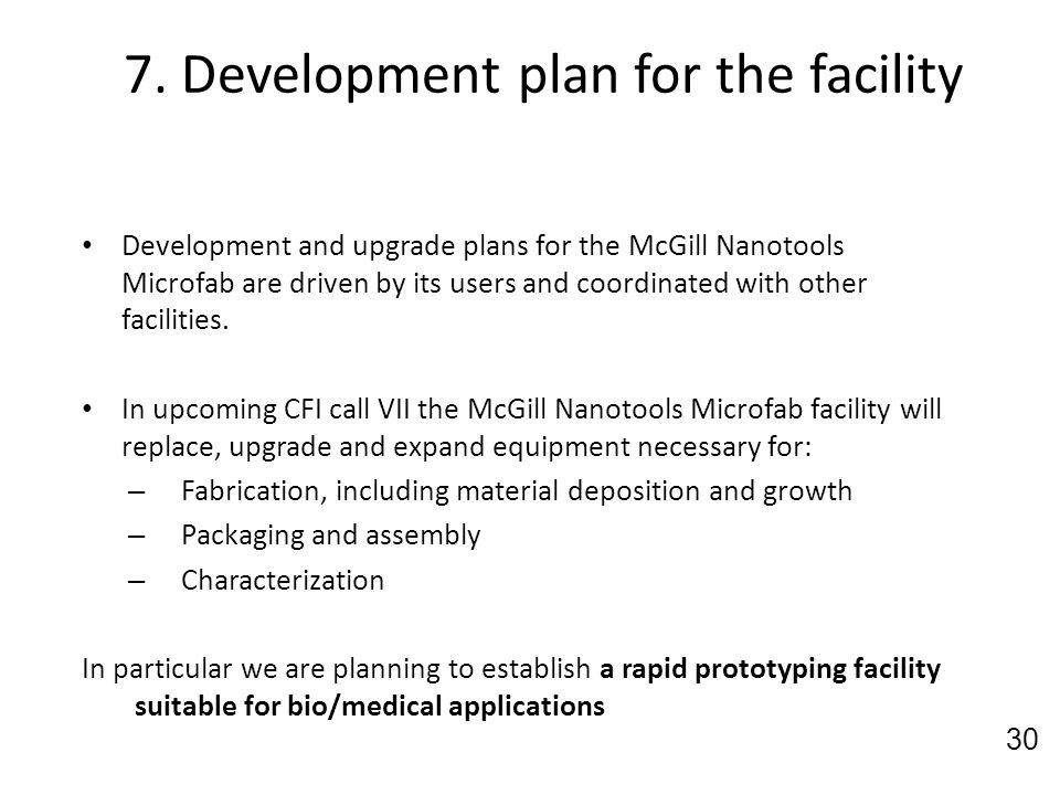 7. Development plan for the facility Development and upgrade plans for the McGill Nanotools Microfab are driven by its users and coordinated with othe
