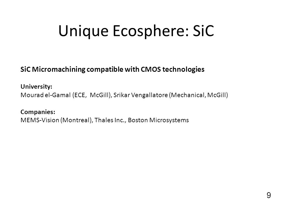Unique Ecosphere: SiC 9 SiC Micromachining compatible with CMOS technologies University: Mourad el-Gamal (ECE, McGill), Srikar Vengallatore (Mechanica
