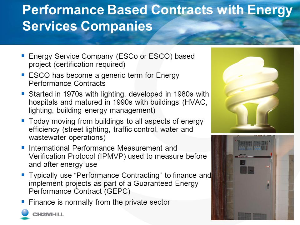 Performance Based Contracts with Energy Services Companies Energy Service Company (ESCo or ESCO) based project (certification required) ESCO has becom