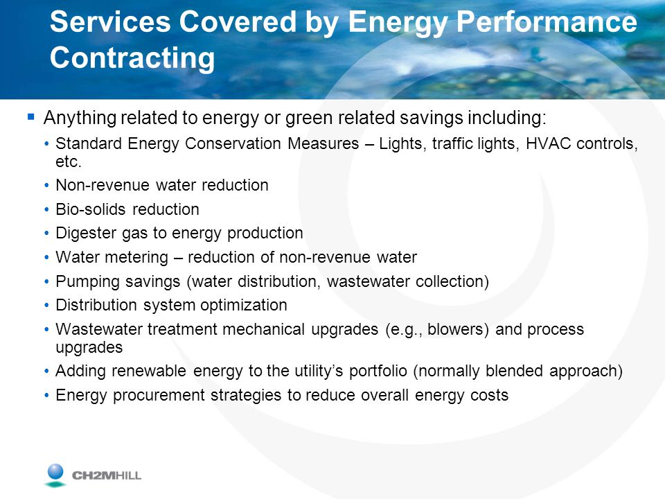 Services Covered by Energy Performance Contracting Anything related to energy or green related savings including: Standard Energy Conservation Measure