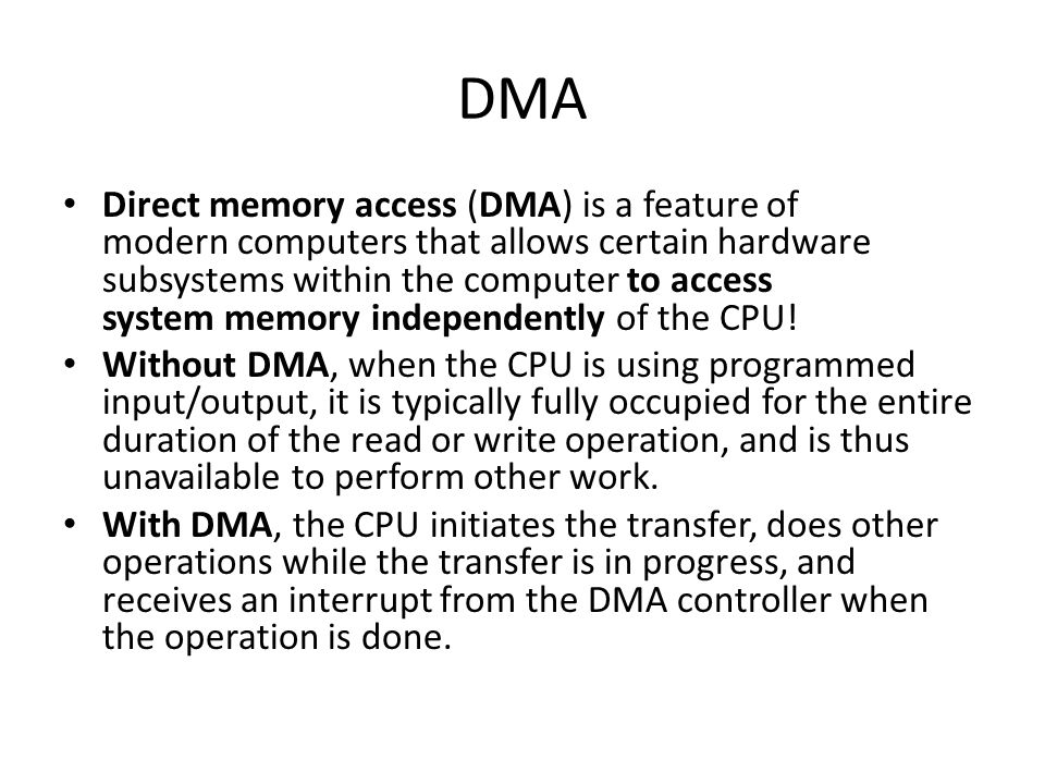 DMA Direct memory access (DMA) is a feature of modern computers that allows certain hardware subsystems within the computer to access system memory in