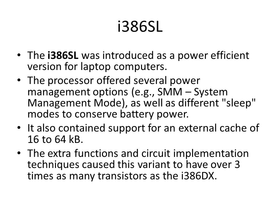 i386SL The i386SL was introduced as a power efficient version for laptop computers. The processor offered several power management options (e.g., SMM