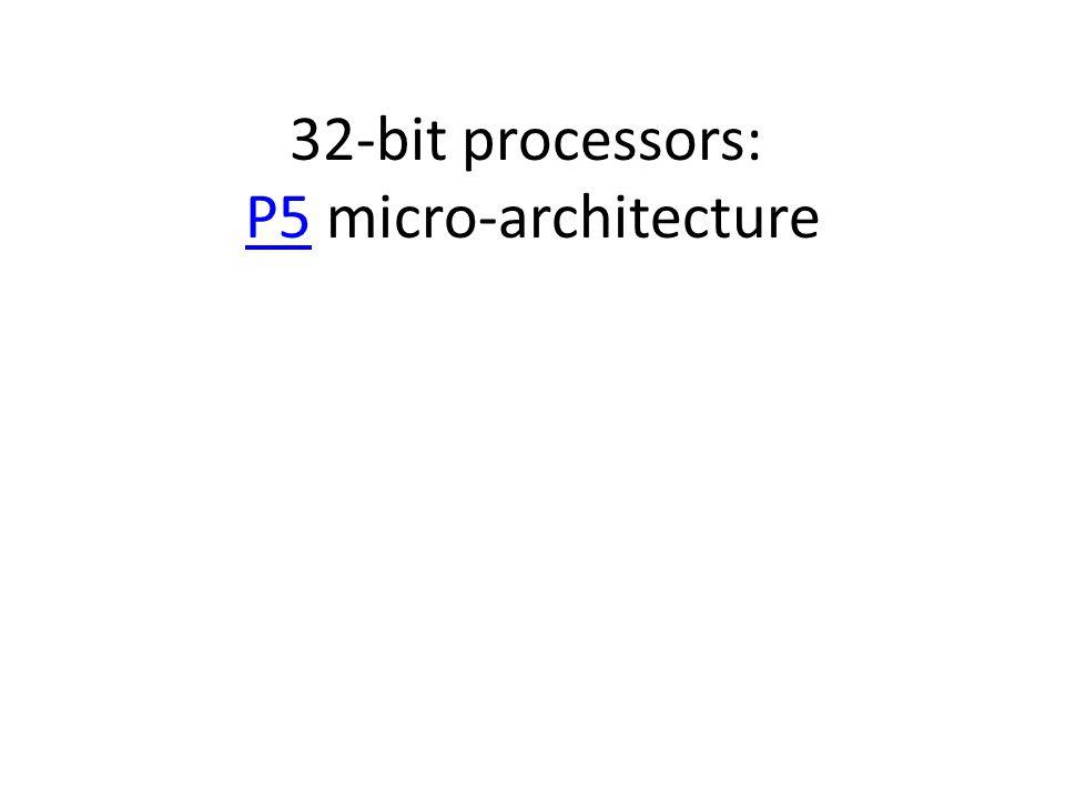 32-bit processors: P5 micro-architecture P5