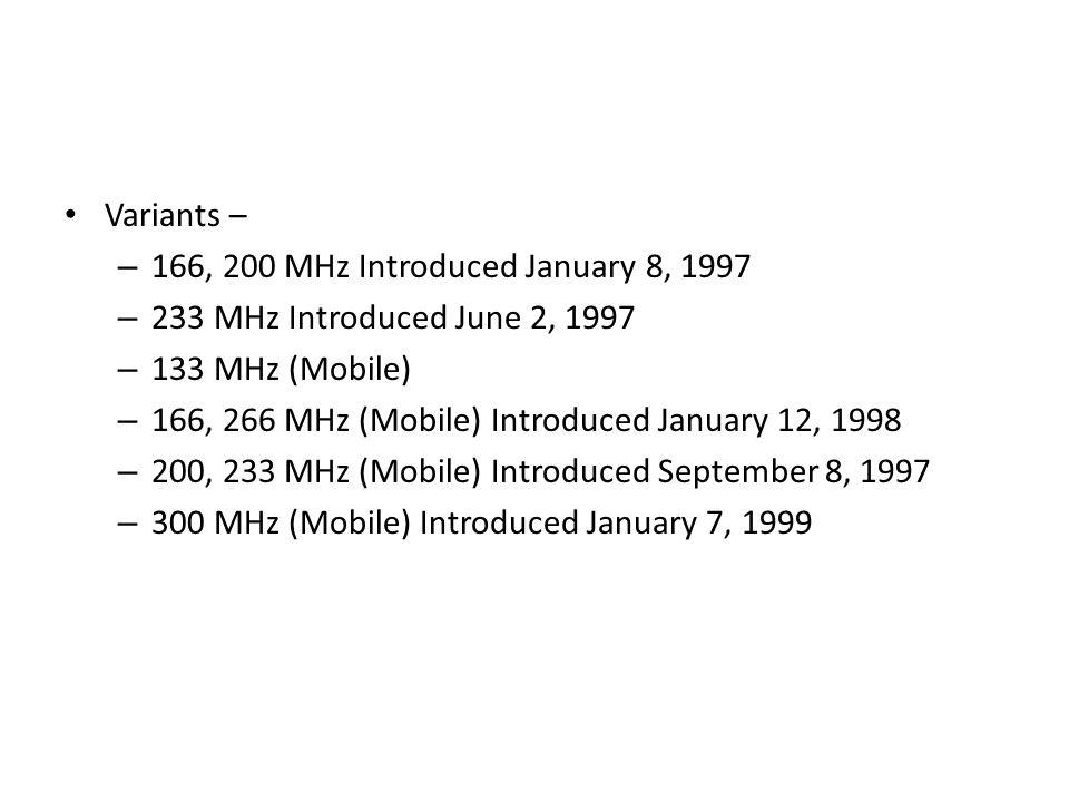 Variants – – 166, 200 MHz Introduced January 8, 1997 – 233 MHz Introduced June 2, 1997 – 133 MHz (Mobile) – 166, 266 MHz (Mobile) Introduced January 1