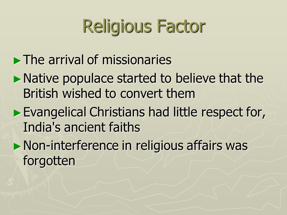 Religious Factor The arrival of missionaries The arrival of missionaries Native populace started to believe that the British wished to convert them Na