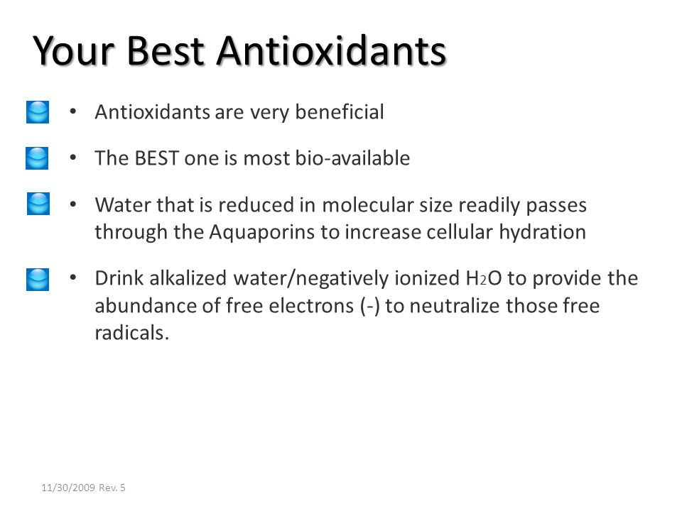 Antioxidants are very beneficial The BEST one is most bio-available Water that is reduced in molecular size readily passes through the Aquaporins to i