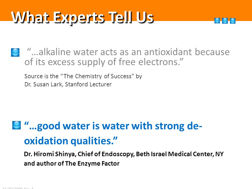 What Experts Tell Us …alkaline water acts as an antioxidant because of its excess supply of free electrons.