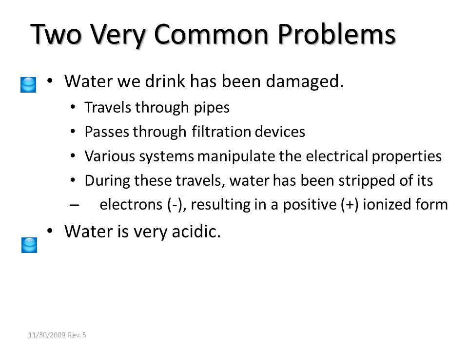 Water we drink has been damaged. Travels through pipes Passes through filtration devices Various systems manipulate the electrical properties During t