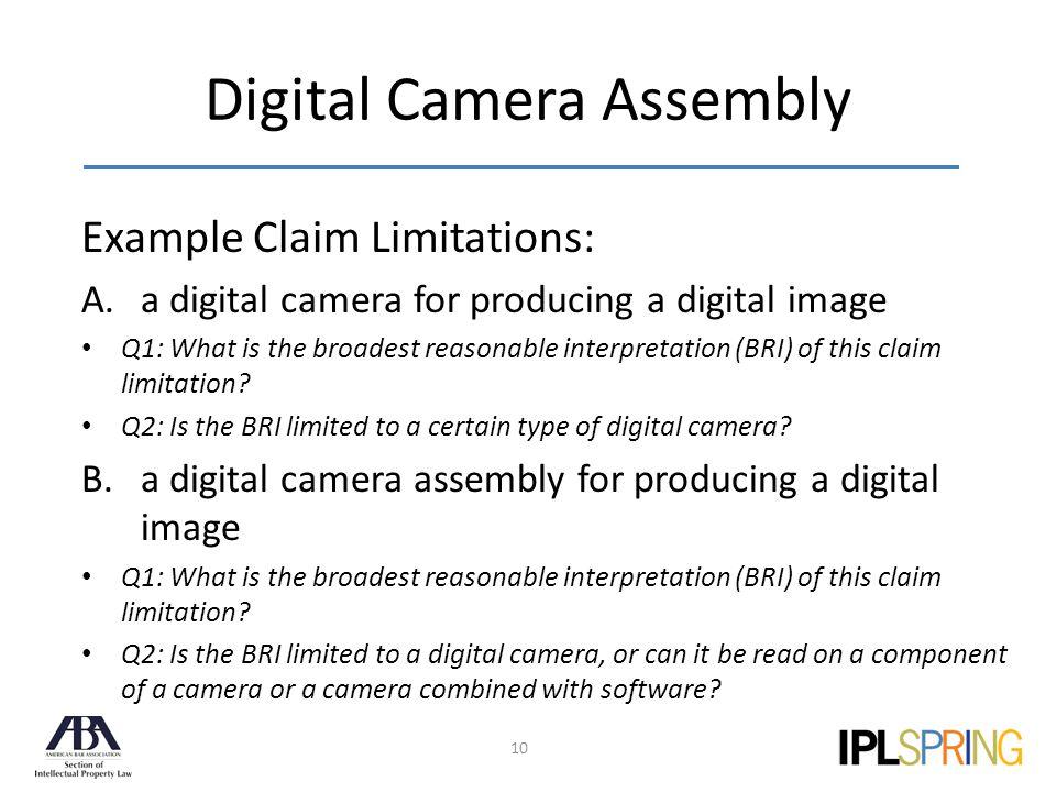 Digital Camera Assembly 10 Example Claim Limitations: A.a digital camera for producing a digital image Q1: What is the broadest reasonable interpretation (BRI) of this claim limitation.