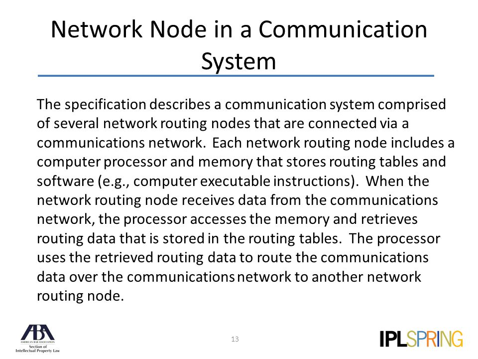 Network Node in a Communication System 13 The specification describes a communication system comprised of several network routing nodes that are connected via a communications network.