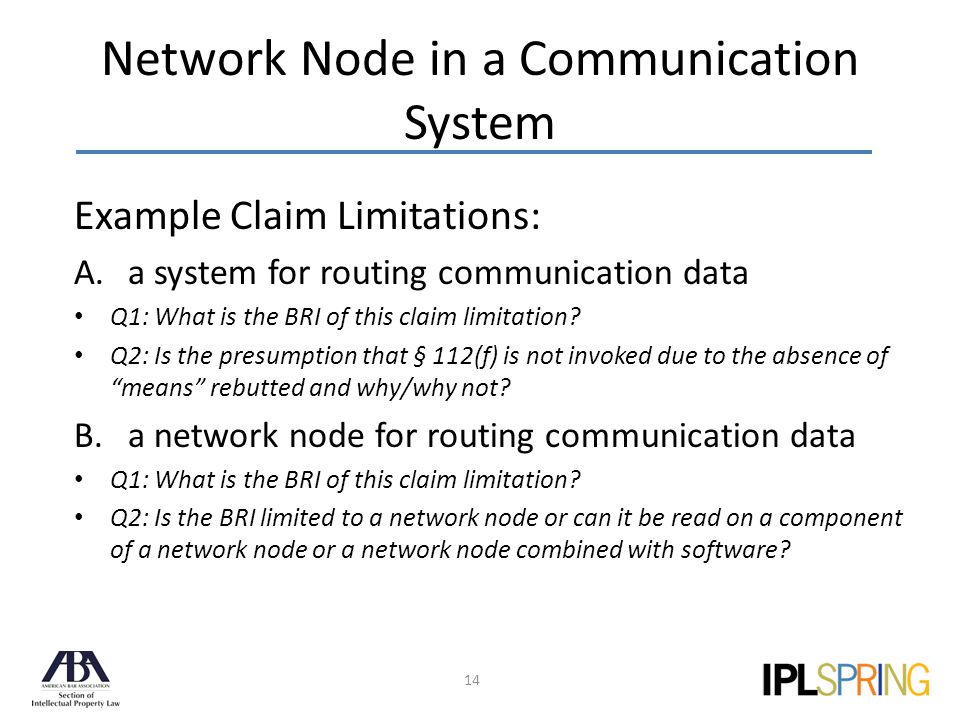 Network Node in a Communication System 14 Example Claim Limitations: A.a system for routing communication data Q1: What is the BRI of this claim limitation.