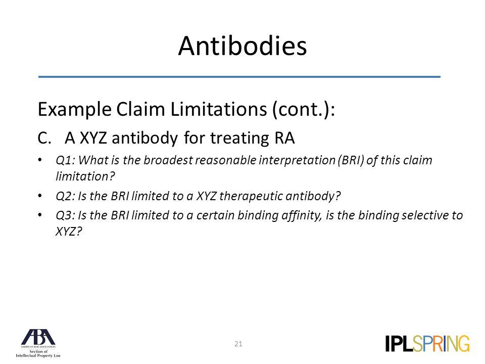Antibodies 21 Example Claim Limitations (cont.): C.A XYZ antibody for treating RA Q1: What is the broadest reasonable interpretation (BRI) of this claim limitation.
