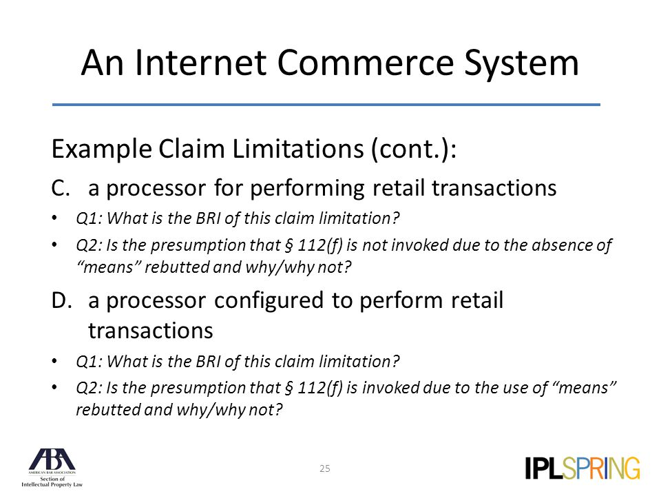 An Internet Commerce System 25 Example Claim Limitations (cont.): C.a processor for performing retail transactions Q1: What is the BRI of this claim limitation.