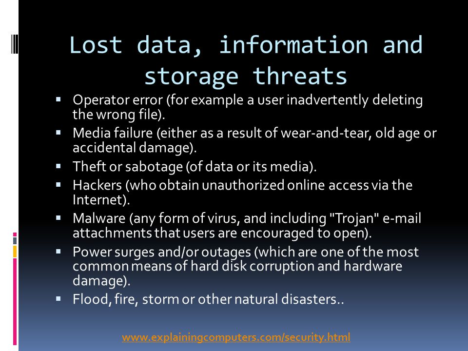 Lost data, information and storage threats Operator error (for example a user inadvertently deleting the wrong file).