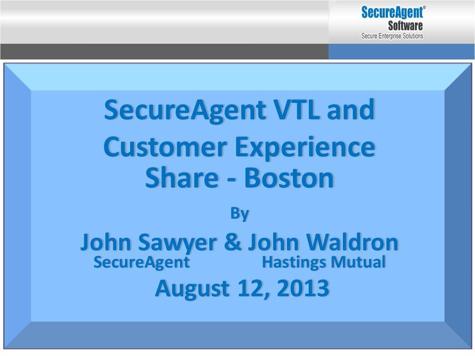 SecureAgent VTL and Customer Experience Share - BostonShare - BostonBy John Sawyer & John WaldronJohn Sawyer & John Waldron SecureAgent Hastings Mutua