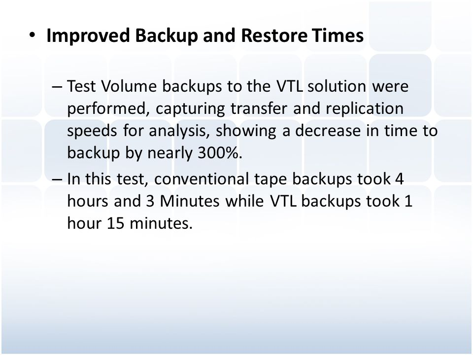 Improved Backup and Restore Times – Test Volume backups to the VTL solution were performed, capturing transfer and replication speeds for analysis, sh